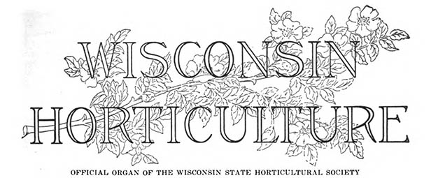 Wisconsin horticulture; official organ of the Wisconsin state horticultural society